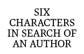 Six Characters in Search of An Author (Spring 2017)