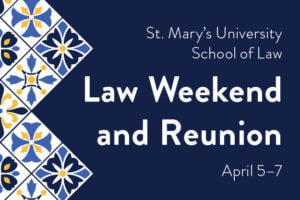 St. Mary's University School of Law Law Weekend and Reunion April 5-7